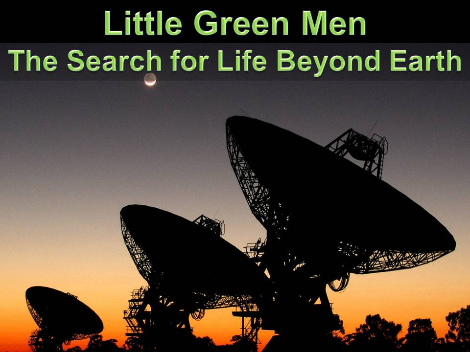 Little Green Men – The Search for Life beyond Earth