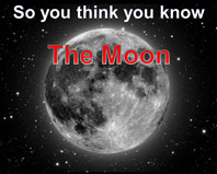 So You think you Know the Moon