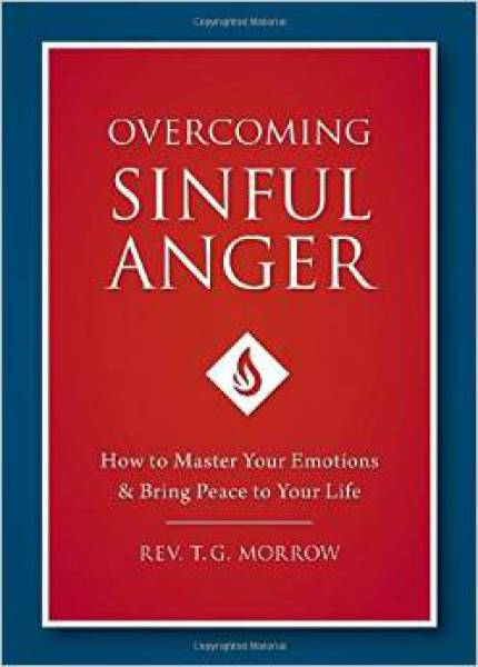 OVERCOMING SINFUL ANGER How to Master Your Emotions and Bring Peace to Your Life