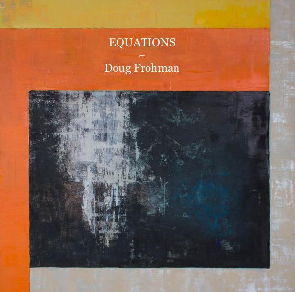 EQUATIONS ~ Doug Frohman