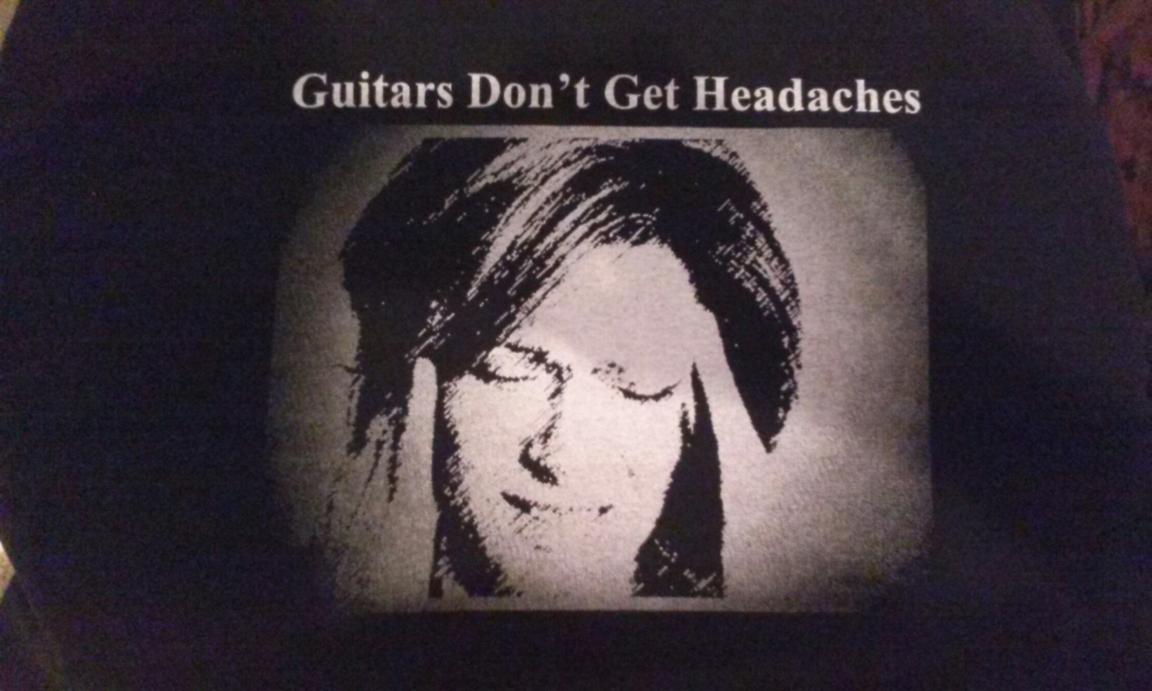 Guitars Don't Get Headaches