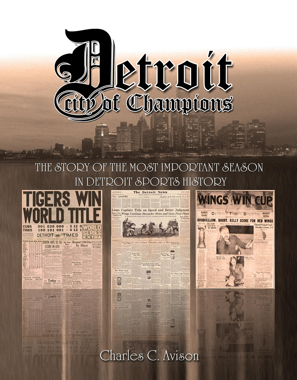 Book I: Detroit City of Champions: The Story of the Most Important Season in Detroit Sports History