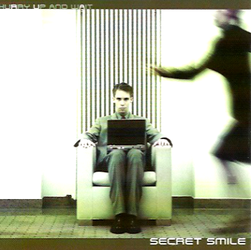 Secret Smile-Hurry Up And Wait 2005 International Order