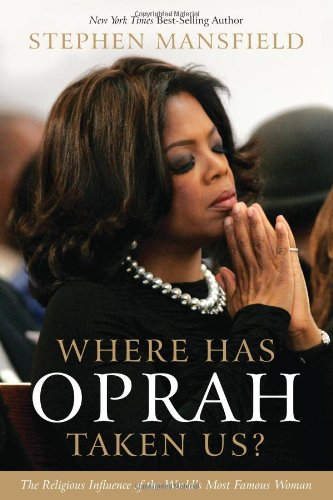 Where Has Oprah Taken Us?: The Religious Influence of the World's Most Famous Woman by Stephen Mansfield (Hardcover)