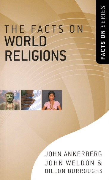 The Facts on World Religions by John Ankerberg, John Weldon & Dillon Burroughs (Paperback)