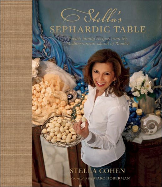STELLA'S SEPHARDIC TABLE: JEWISH FAMILY RECIPES FROM THE MEDITERRANEAN ISLAND OF RHODES by Stella Hanan Cohen