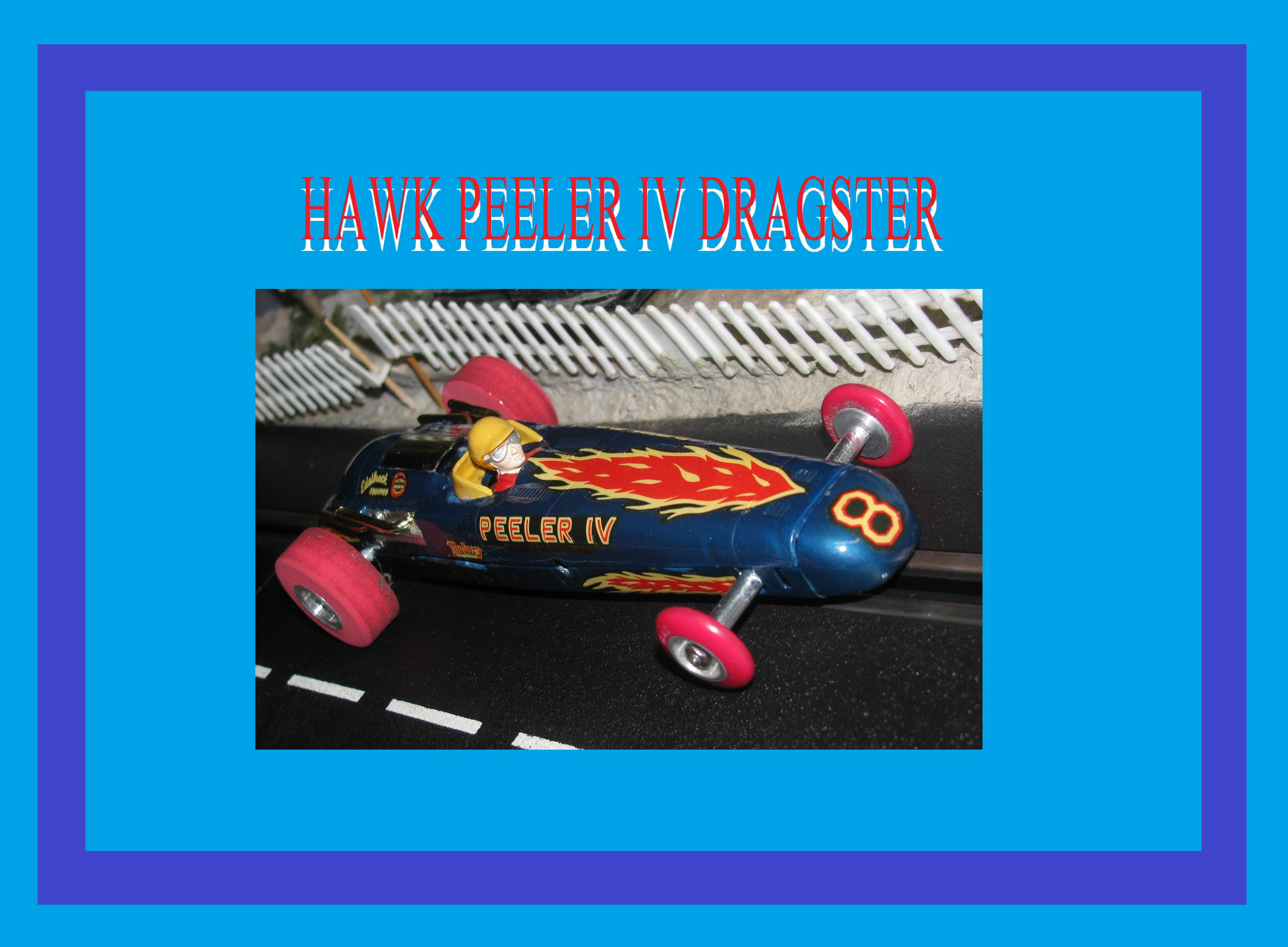 * SOLD * * SUMMER SALE * HAWK PEELER IV Customized Dragster 1:24 Scale Slot Car #8