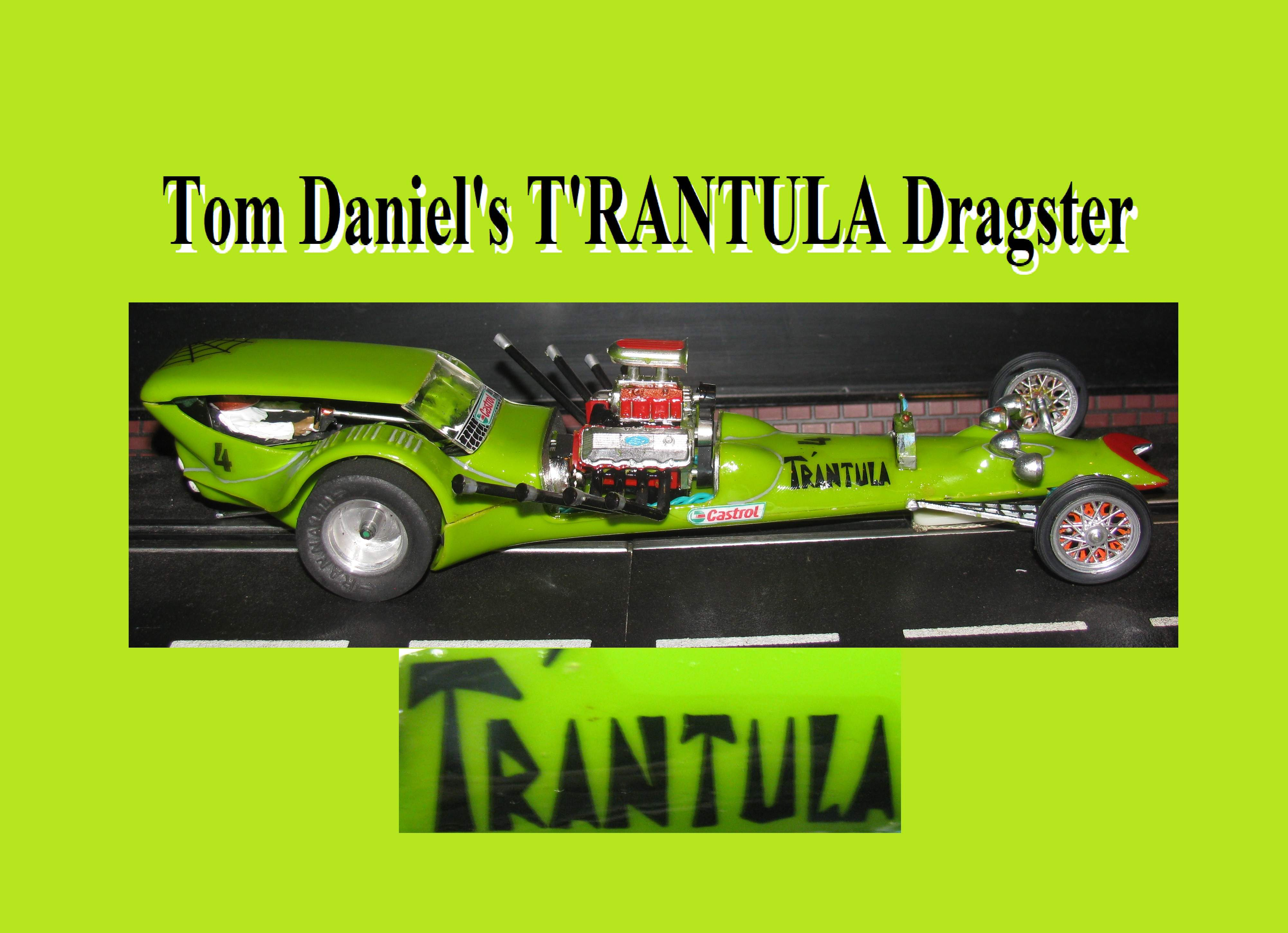 *SOLD Pending completion - ?boytoy22?* Price will be adjusted into package deal including adjusted combined Insured Shipping * Winter Super Sale * Monogram Tom Daniel's T'RANTULA Dragster Slot Car #4