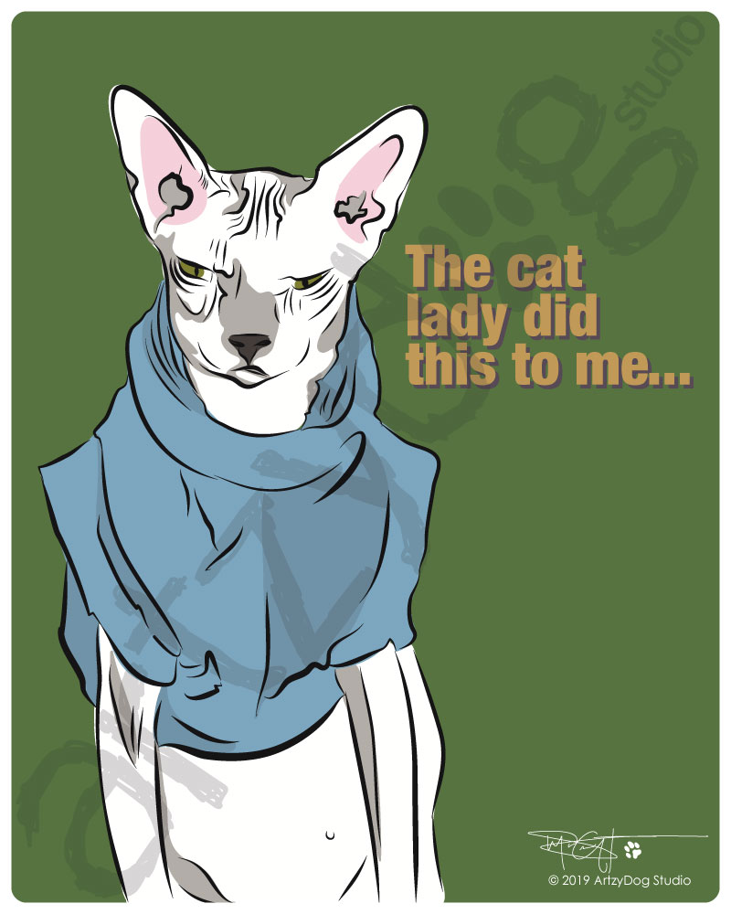 Print: Sphynx - The cat lady did this to me...