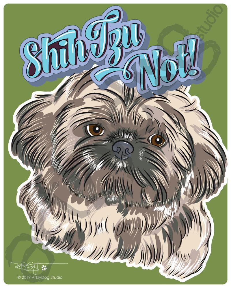Print: Shih Tzu Not!
