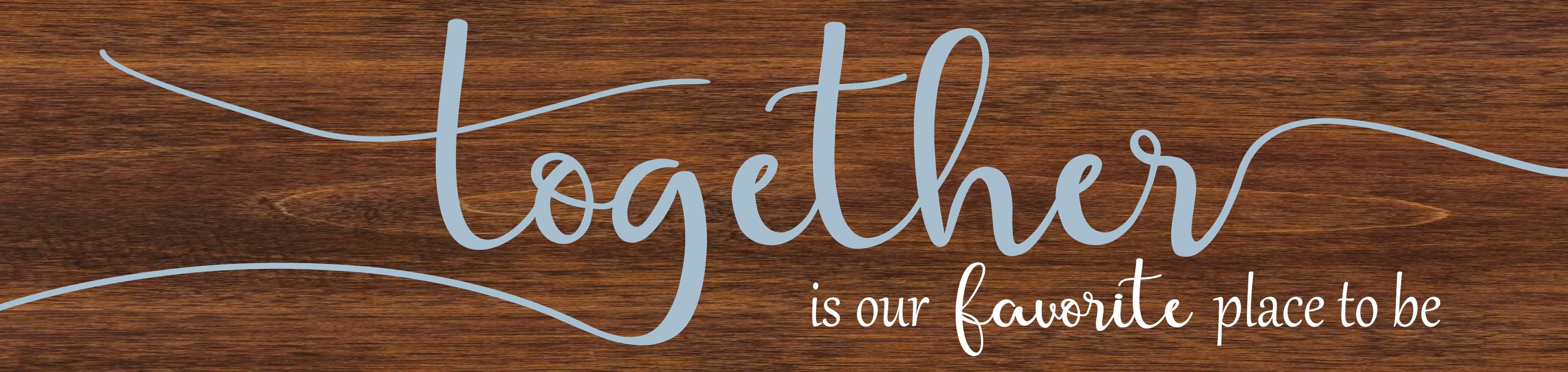 """""""Together is Our Favorite Place to Be"""" DIY Horizontal Wood Sign Kit (12inx48in)"""