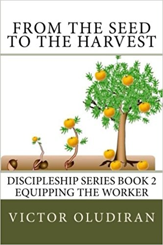 From the Seed to the Harvest: Discipleship Series Book 2: Equipping the Worker