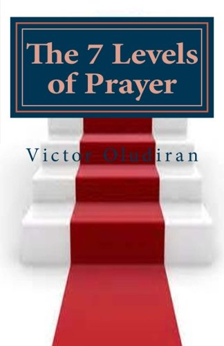 The Seven Levels of Prayer: Obtaining Uncommon Results in Uncommon Ways