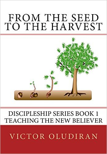 From the Seed to the Harvest: Discipleship Series Book 1: Teaching the New Believer
