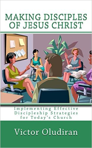 MAKING DISCIPLES OF JESUS CHRIST: Implementing Effective Discipleship Strategies for Today's Church