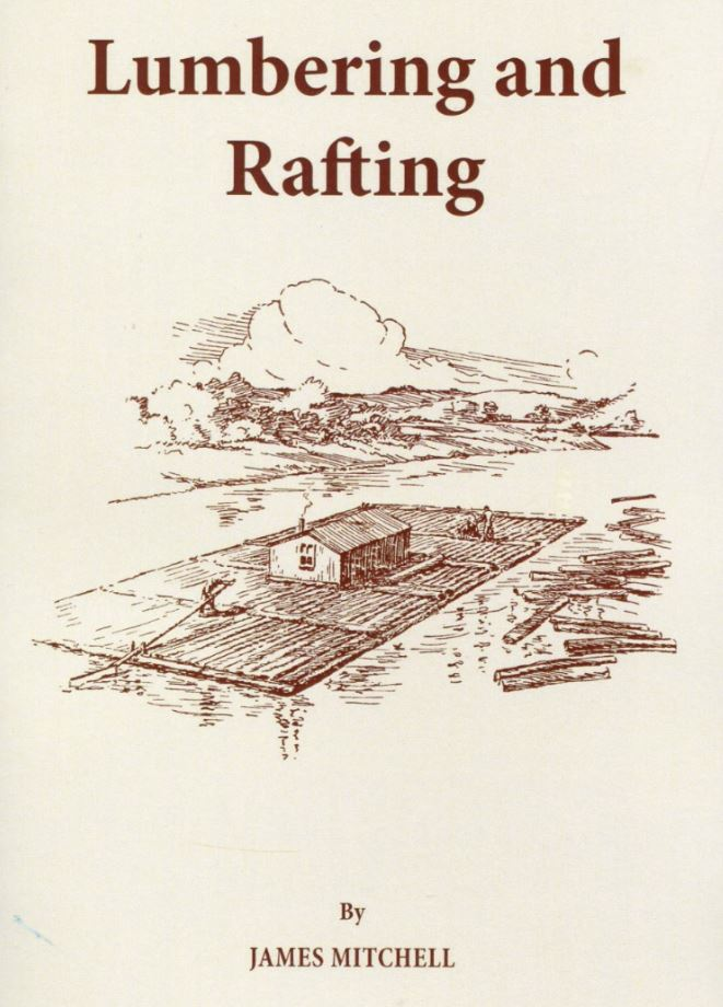 Lumbering and Rafting  - (reprinted),  By James Mitchel